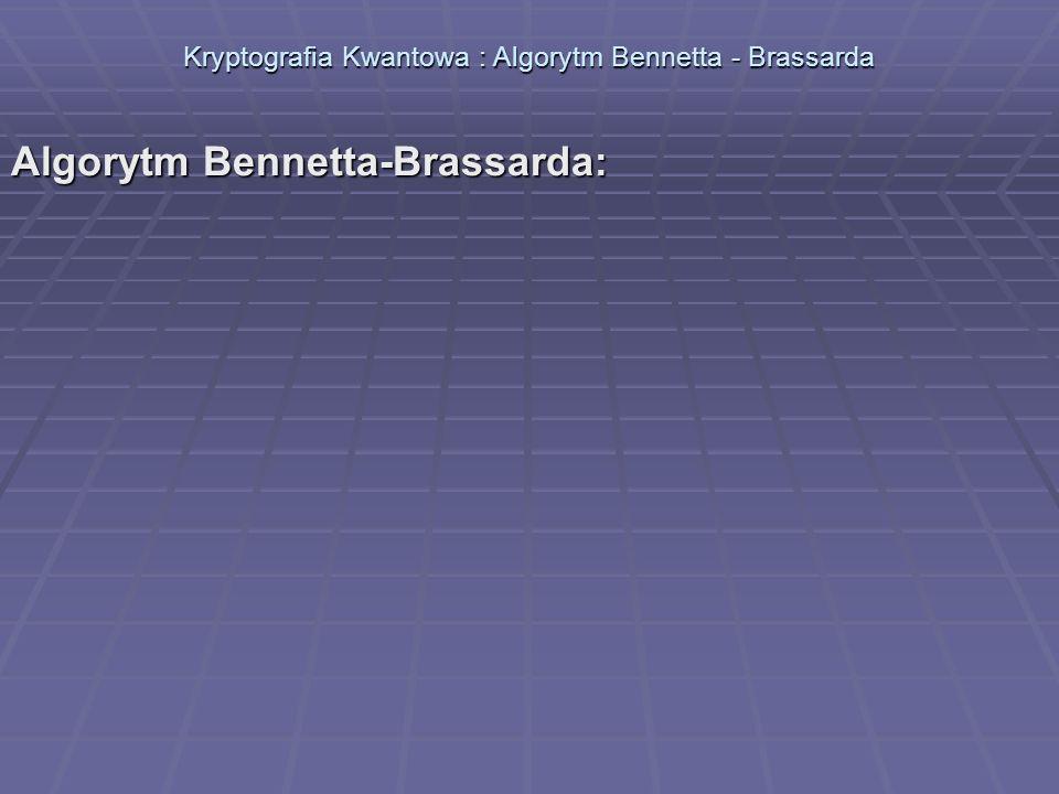 Kryptografia Kwantowa : Algorytm Bennetta - Brassarda