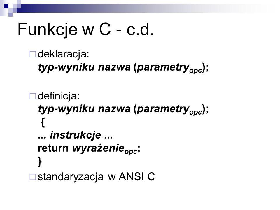 Funkcje w C - c.d. deklaracja: typ-wyniku nazwa (parametryopc);