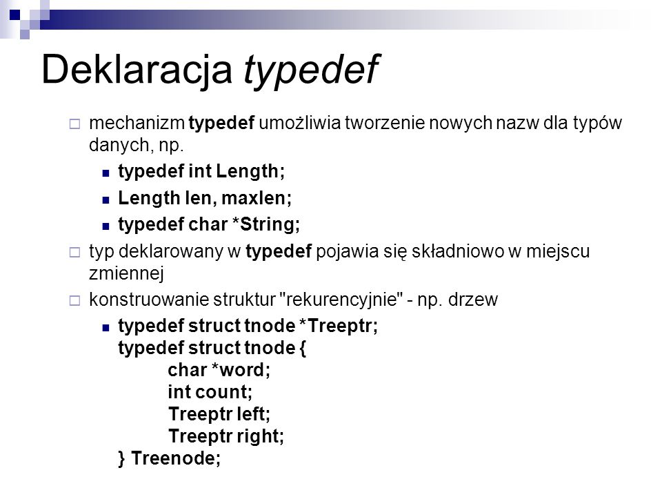 Deklaracja typedefmechanizm typedef umożliwia tworzenie nowych nazw dla typów danych, np. typedef int Length;