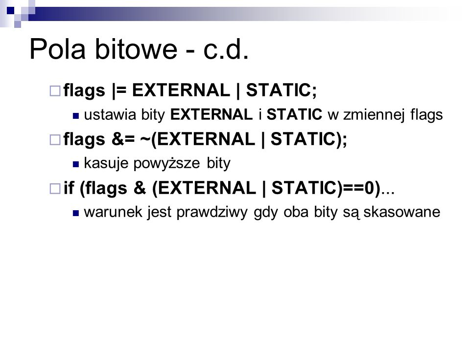 Pola bitowe - c.d. flags |= EXTERNAL | STATIC;
