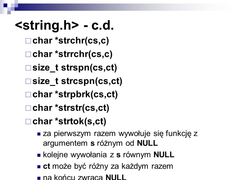 <string.h> - c.d. char *strchr(cs,c) char *strrchr(cs,c)