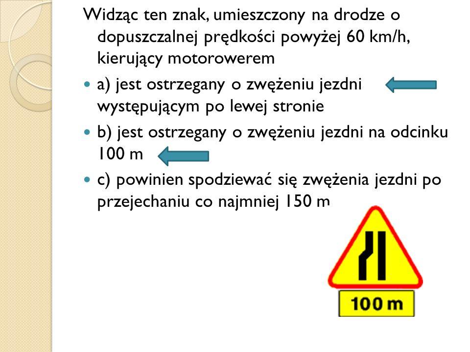 Widząc ten znak, umieszczony na drodze o dopuszczalnej prędkości powyżej 60 km/h, kierujący motorowerem
