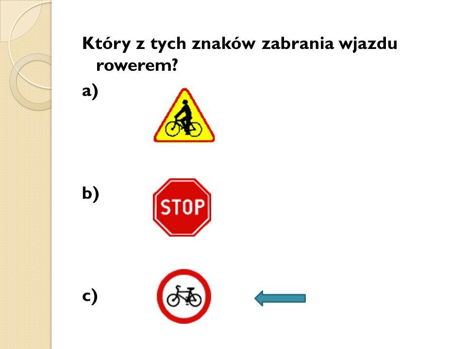 Który z tych znaków zabrania wjazdu rowerem a) b) c)