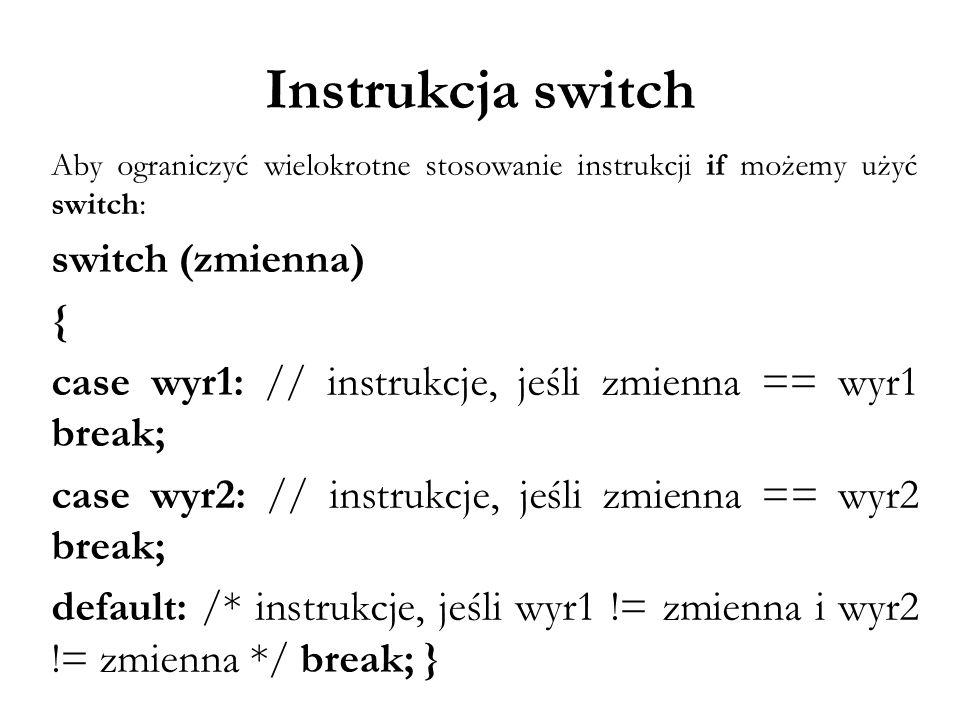 Instrukcja switch switch (zmienna) {
