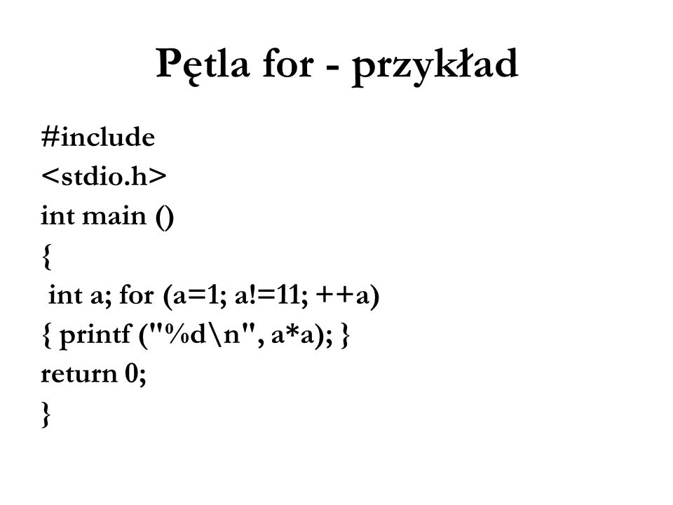 Pętla for - przykład #include <stdio.h> int main () {