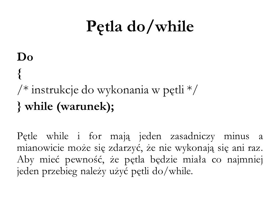 Pętla do/while Do { /* instrukcje do wykonania w pętli */