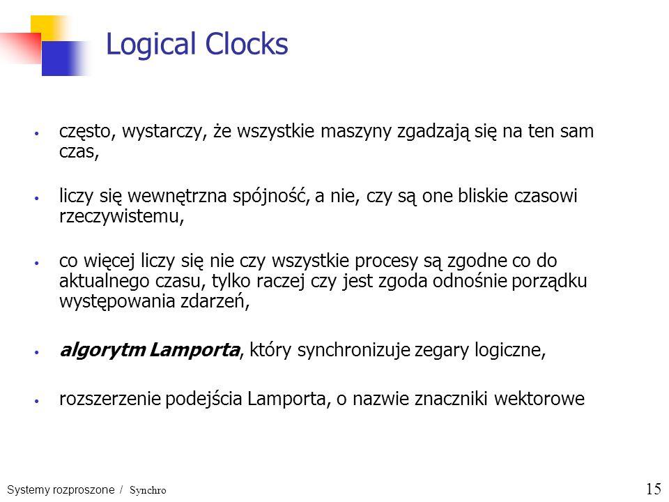 Logical Clocks często, wystarczy, że wszystkie maszyny zgadzają się na ten sam czas,