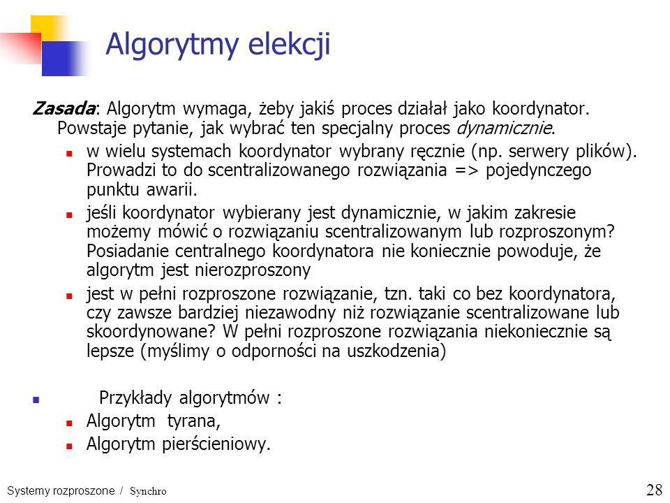 Algorytmy elekcji Zasada: Algorytm wymaga, żeby jakiś proces działał jako koordynator. Powstaje pytanie, jak wybrać ten specjalny proces dynamicznie.