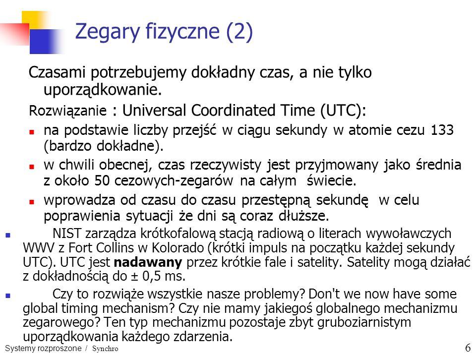 Zegary fizyczne (2) Czasami potrzebujemy dokładny czas, a nie tylko uporządkowanie. Rozwiązanie : Universal Coordinated Time (UTC):