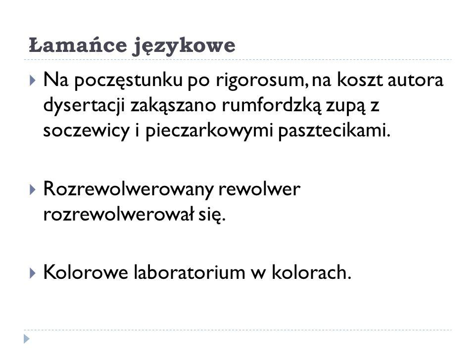 Łamańce językowe Na poczęstunku po rigorosum, na koszt autora dysertacji zakąszano rumfordzką zupą z soczewicy i pieczarkowymi pasztecikami.