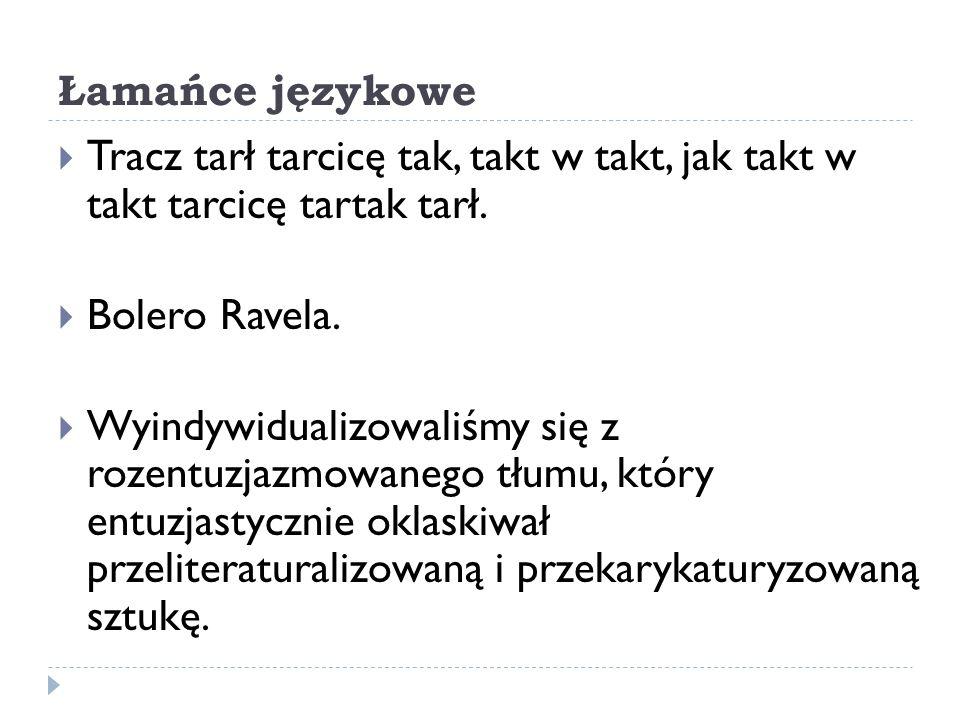 Łamańce językoweTracz tarł tarcicę tak, takt w takt, jak takt w takt tarcicę tartak tarł. Bolero Ravela.
