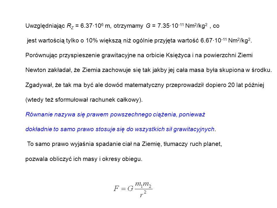 Uwzględniając RZ = 6.37·106 m, otrzymamy G = 7.35·10-11 Nm2/kg2 , co