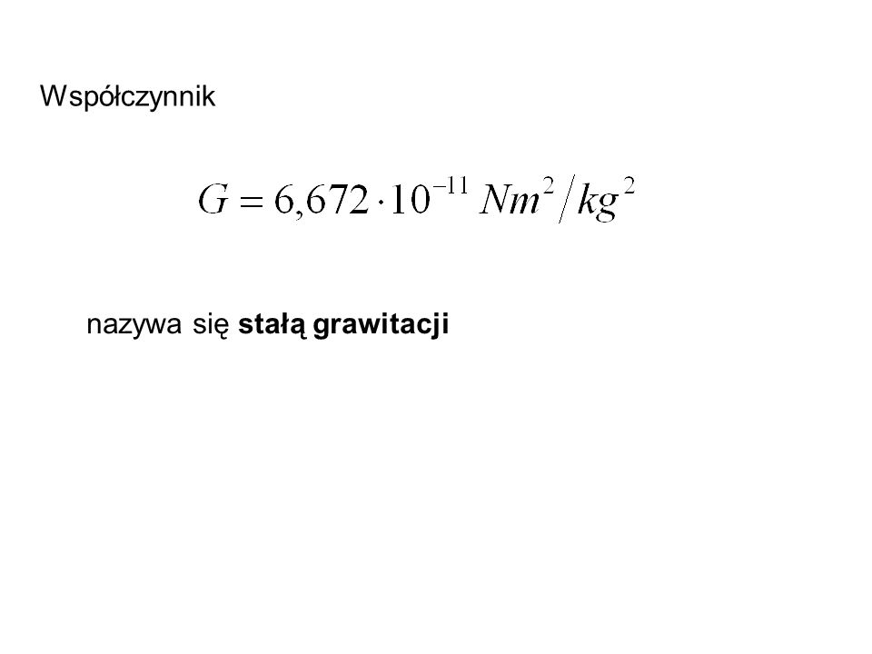 Współczynnik nazywa się stałą grawitacji