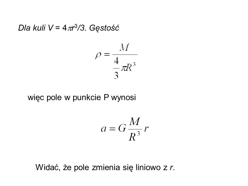 Dla kuli V = 4r3/3. Gęstość więc pole w punkcie P wynosi Widać, że pole zmienia się liniowo z r.
