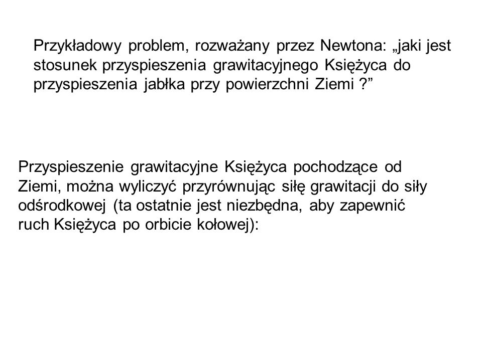 """Przykładowy problem, rozważany przez Newtona: """"jaki jest stosunek przyspieszenia grawitacyjnego Księżyca do przyspieszenia jabłka przy powierzchni Ziemi"""