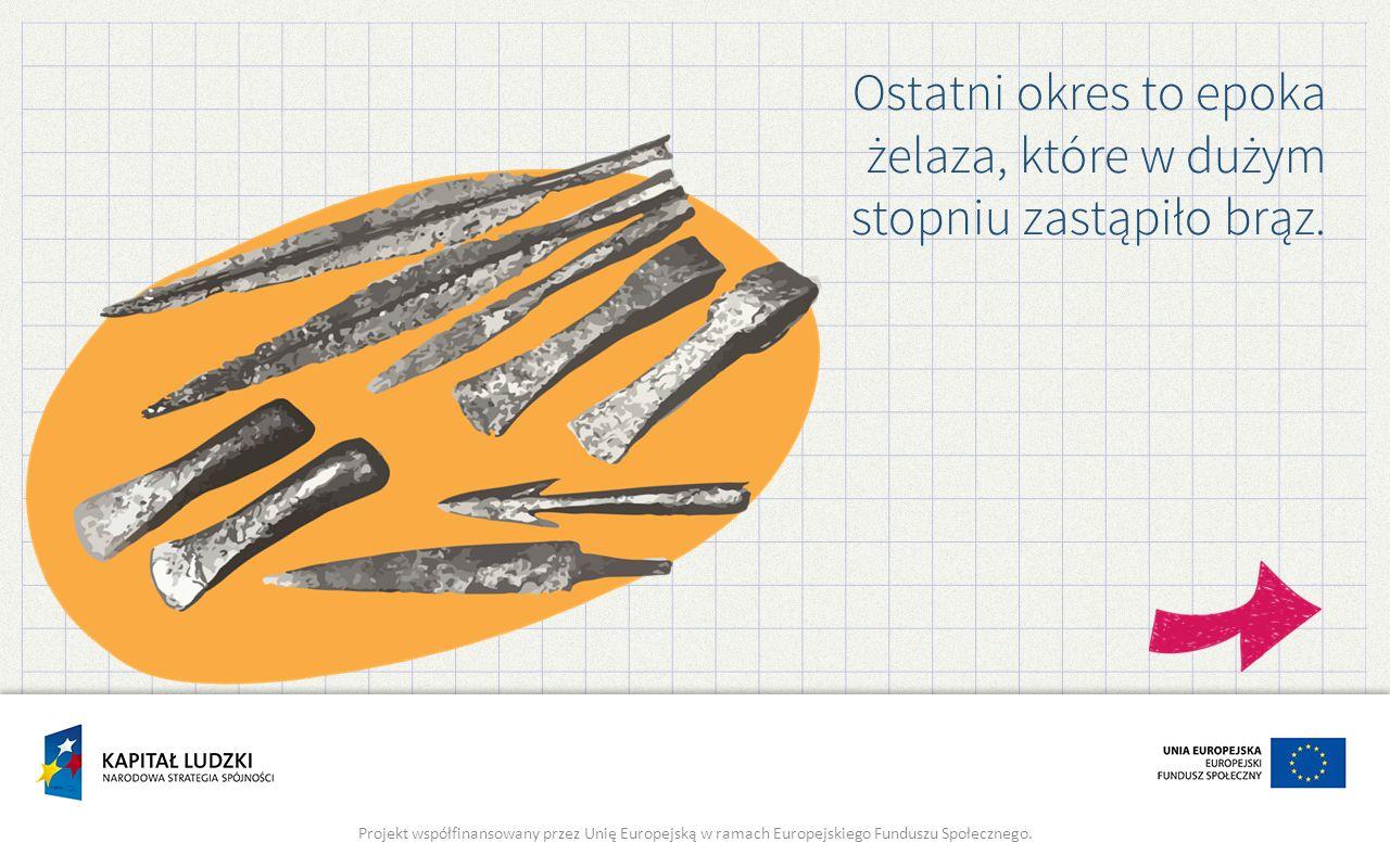 Ostatni okres to epoka żelaza, które w dużym stopniu zastąpiło brąz.