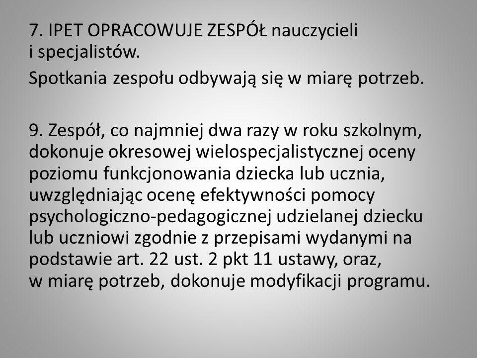 7. IPET OPRACOWUJE ZESPÓŁ nauczycieli i specjalistów