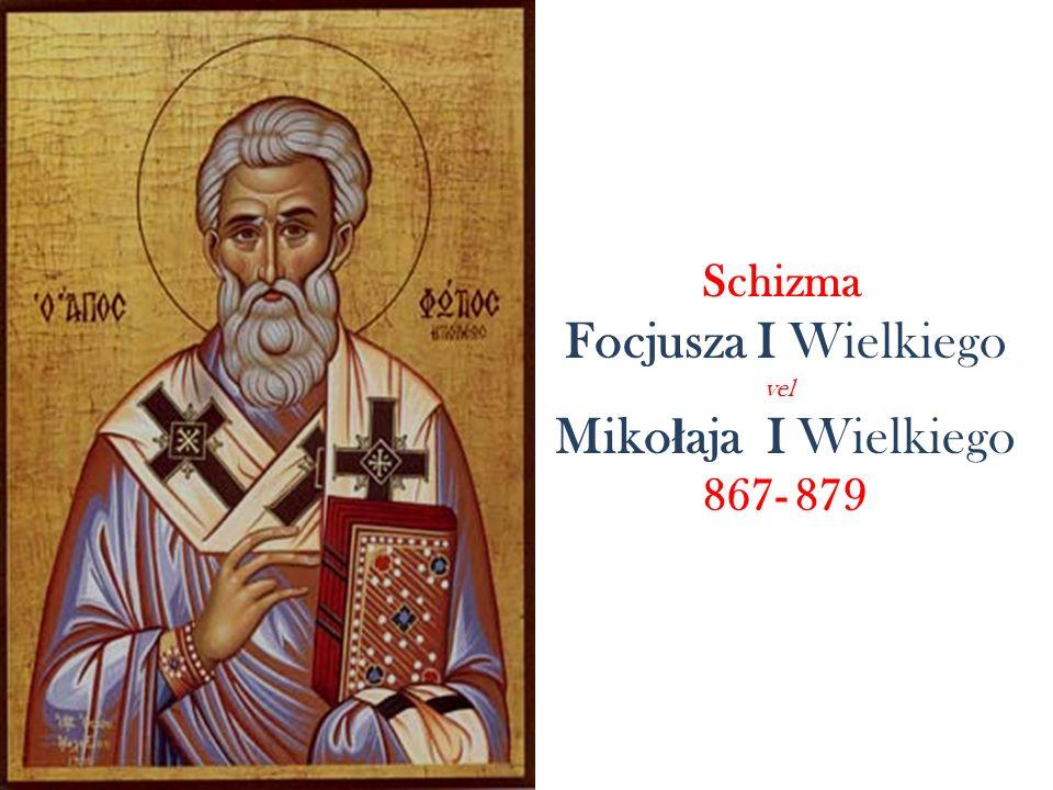 Schizma Focjusza I Wielkiego vel Mikołaja I Wielkiego 867- 879