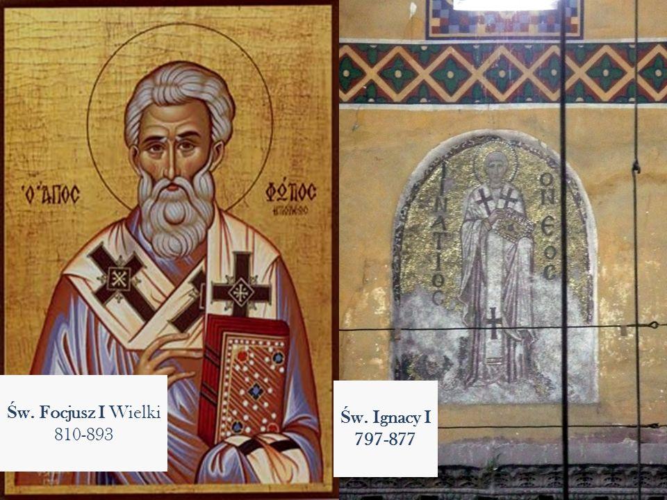 Św. Focjusz I Wielki 810-893 Św. Ignacy I 797-877