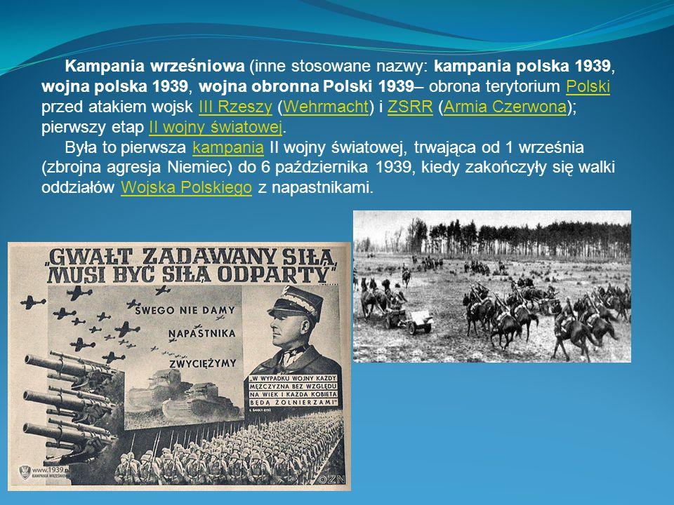 Kampania wrześniowa (inne stosowane nazwy: kampania polska 1939, wojna polska 1939, wojna obronna Polski 1939– obrona terytorium Polski przed atakiem wojsk III Rzeszy (Wehrmacht) i ZSRR (Armia Czerwona); pierwszy etap II wojny światowej.