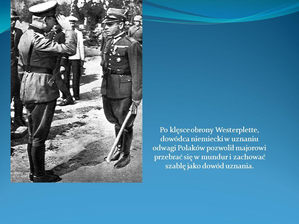Po klęsce obrony Westerplette, dowódca niemiecki w uznaniu odwagi Polaków pozwolił majorowi przebrać się w mundur i zachować szablę jako dowód uznania.
