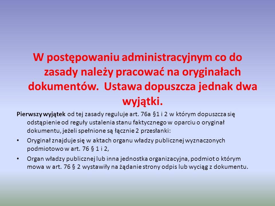 W postępowaniu administracyjnym co do zasady należy pracować na oryginałach dokumentów. Ustawa dopuszcza jednak dwa wyjątki.
