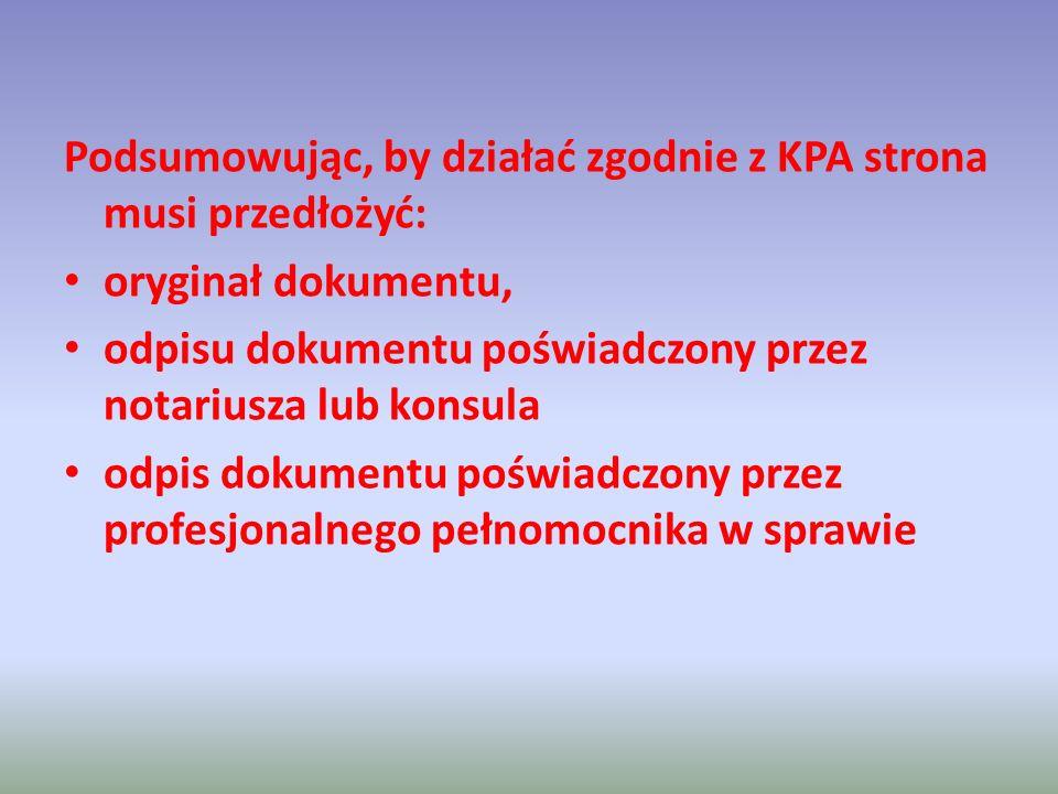 Podsumowując, by działać zgodnie z KPA strona musi przedłożyć: