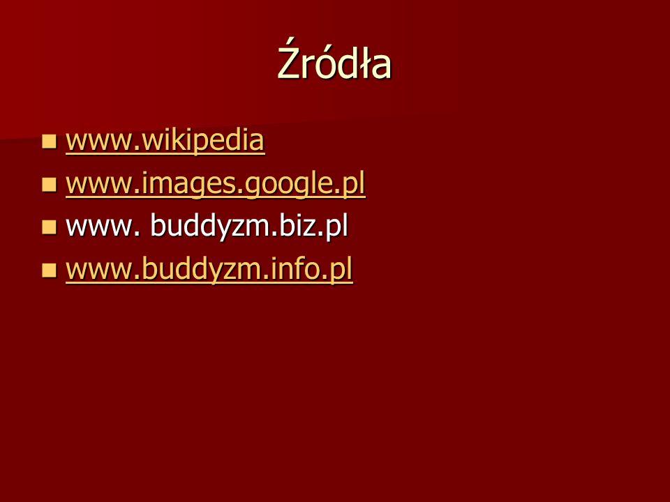 Źródła www.wikipedia www.images.google.pl www. buddyzm.biz.pl