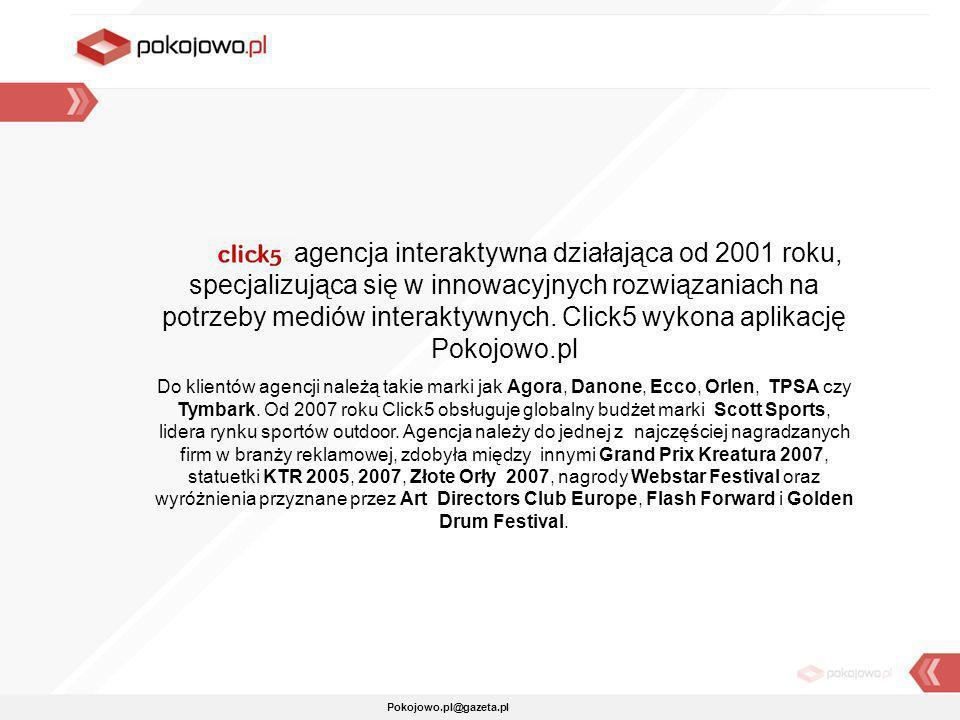 to agencja interaktywna działająca od 2001 roku, specjalizująca się w innowacyjnych rozwiązaniach na potrzeby mediów interaktywnych. Click5 wykona aplikację Pokojowo.pl