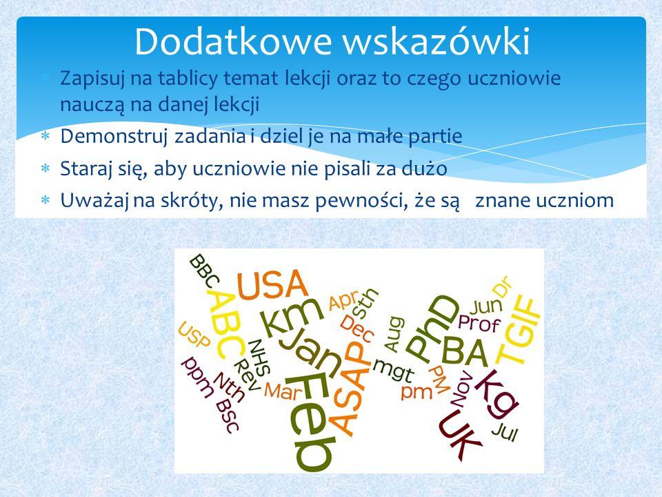 Dodatkowe wskazówki Zapisuj na tablicy temat lekcji oraz to czego uczniowie nauczą na danej lekcji.