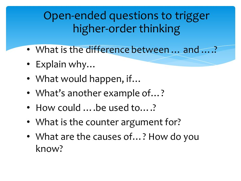 Open-ended questions to trigger higher-order thinking