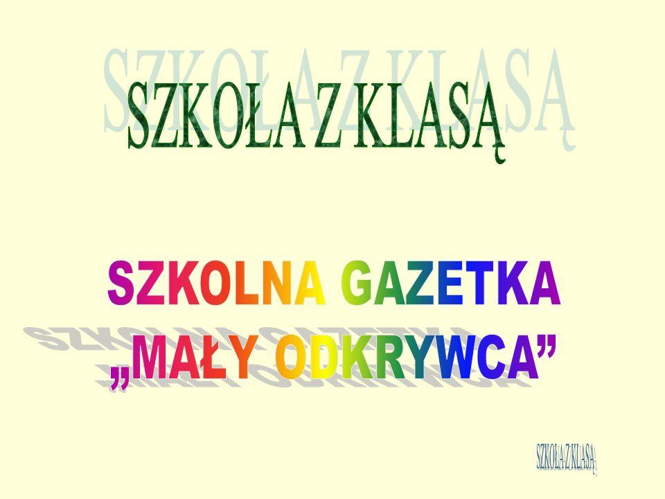 """SZKOŁA Z KLASĄ SZKOLNA GAZETKA """"MAŁY ODKRYWCA SZKOŁA Z KLASĄ"""