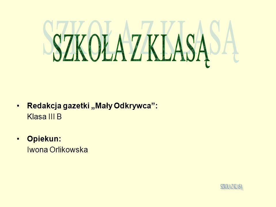 """SZKOŁA Z KLASĄ SZKOŁA Z KLASĄ Redakcja gazetki """"Mały Odkrywca :"""