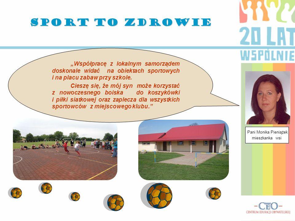 """SPORT TO ZDROWIE """"Współpracę z lokalnym samorządem doskonale widać na obiektach sportowych i na placu zabaw przy szkole."""