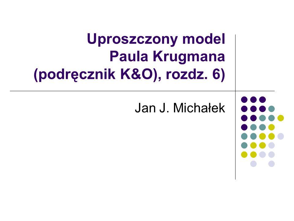 Uproszczony model Paula Krugmana (podręcznik K&O), rozdz. 6)