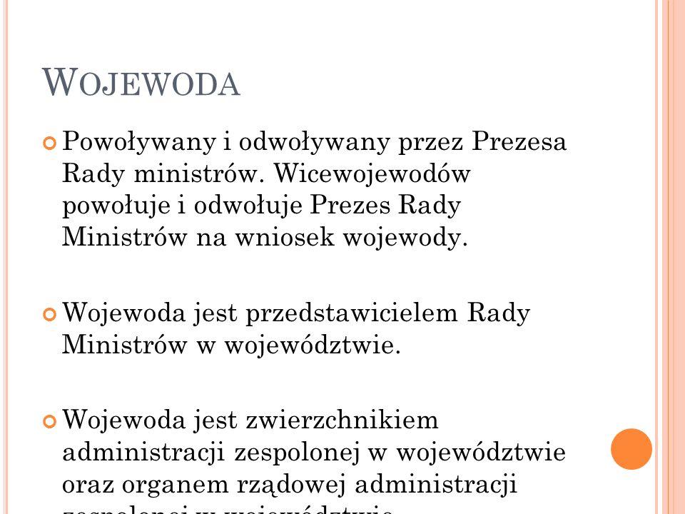 Wojewoda Powoływany i odwoływany przez Prezesa Rady ministrów. Wicewojewodów powołuje i odwołuje Prezes Rady Ministrów na wniosek wojewody.