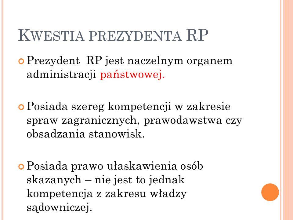 Kwestia prezydenta RP Prezydent RP jest naczelnym organem administracji państwowej.
