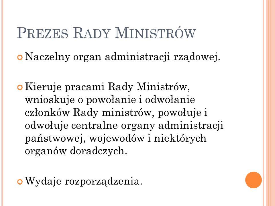 Prezes Rady Ministrów Naczelny organ administracji rządowej.