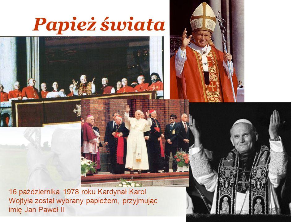 Papież świata 16 października 1978 roku Kardynał Karol Wojtyła został wybrany papieżem, przyjmując imię Jan Paweł II.