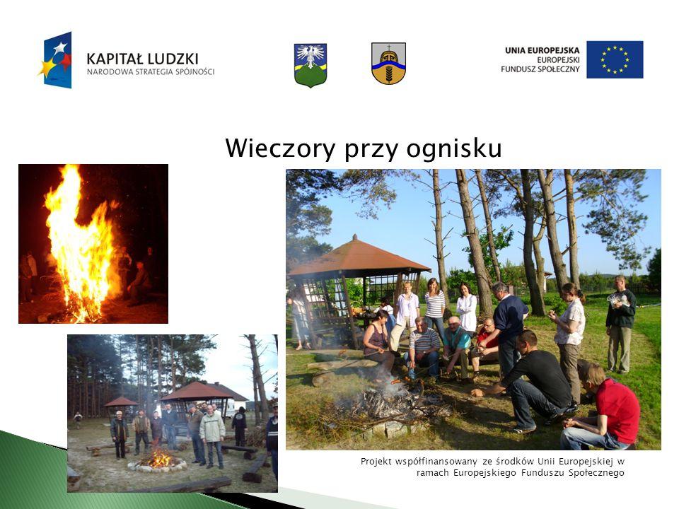 Wieczory przy ognisku Projekt współfinansowany ze środków Unii Europejskiej w ramach Europejskiego Funduszu Społecznego.