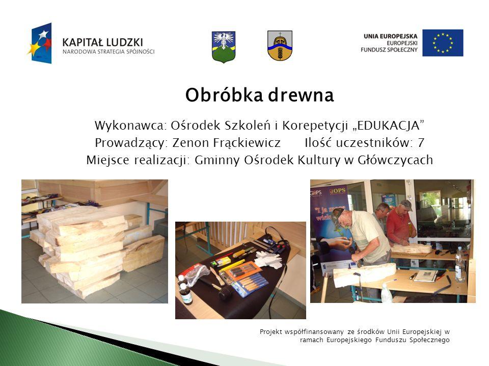 """Obróbka drewna Wykonawca: Ośrodek Szkoleń i Korepetycji """"EDUKACJA"""