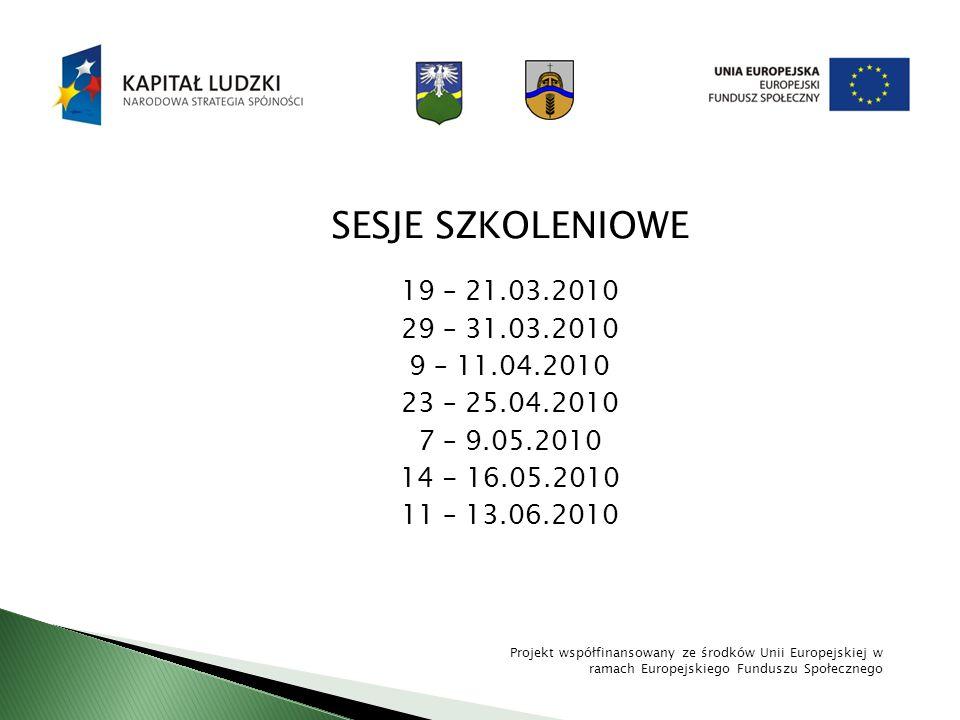 SESJE SZKOLENIOWE 19 – 21.03.2010. 29 – 31.03.2010. 9 – 11.04.2010. 23 – 25.04.2010. 7 – 9.05.2010.