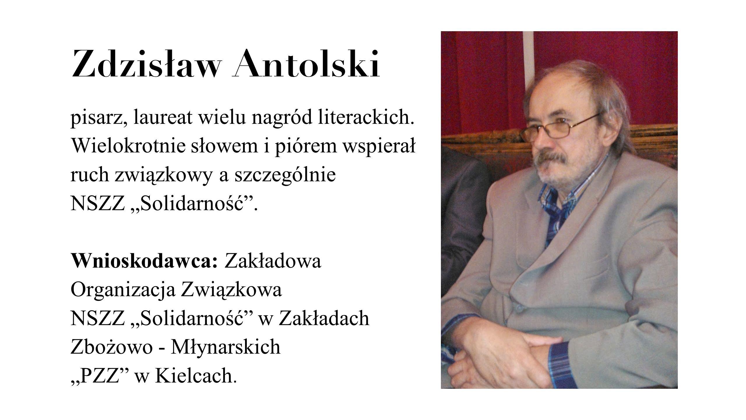 """Zdzisław Antolski pisarz, laureat wielu nagród literackich. Wielokrotnie słowem i piórem wspierał ruch związkowy a szczególnie NSZZ """"Solidarność ."""