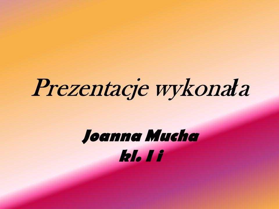 Prezentacje wykonała Joanna Mucha kl. I i