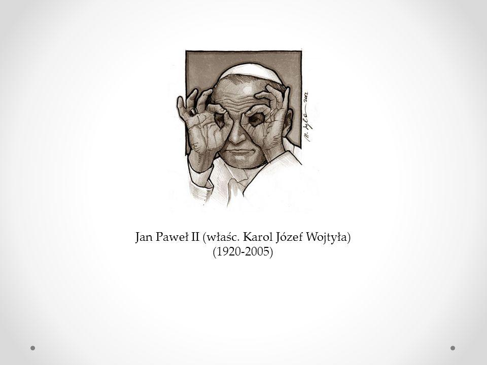 Jan Paweł II (właśc. Karol Józef Wojtyła)