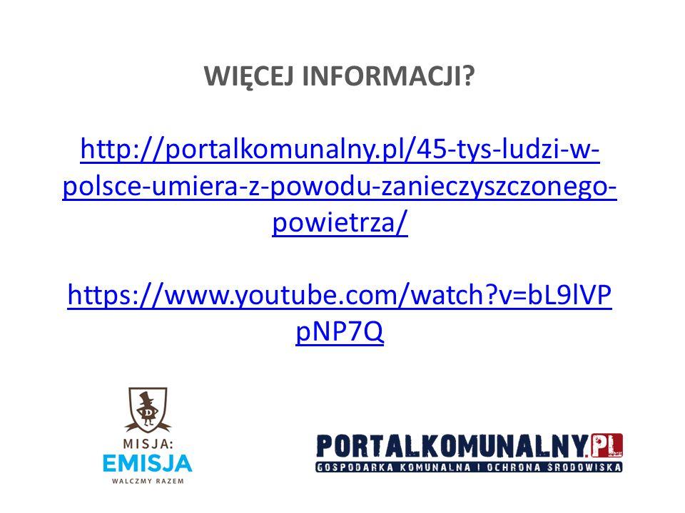 WIĘCEJ INFORMACJI http://portalkomunalny.pl/45-tys-ludzi-w-polsce-umiera-z-powodu-zanieczyszczonego-powietrza/