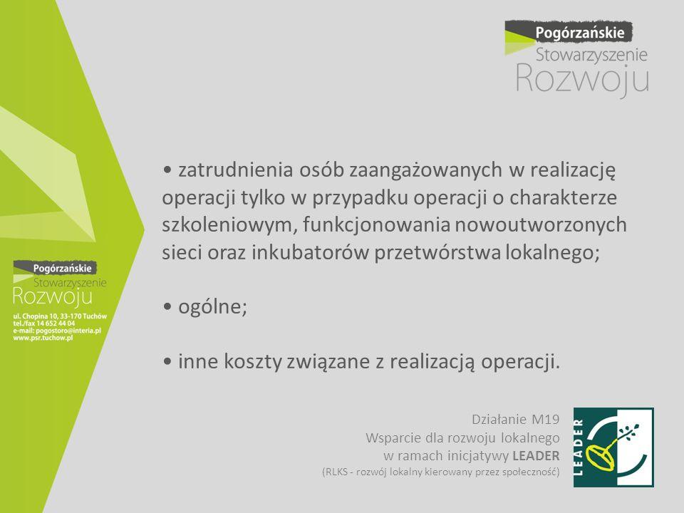 • zatrudnienia osób zaangażowanych w realizację operacji tylko w przypadku operacji o charakterze szkoleniowym, funkcjonowania nowoutworzonych sieci oraz inkubatorów przetwórstwa lokalnego; • ogólne; • inne koszty związane z realizacją operacji.