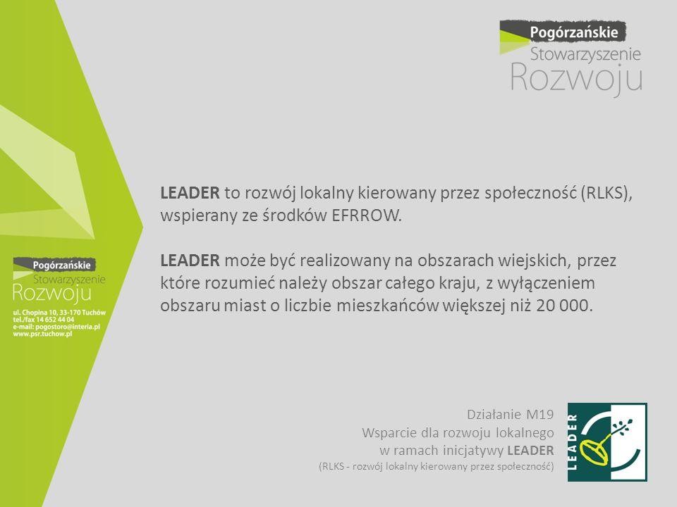 LEADER to rozwój lokalny kierowany przez społeczność (RLKS), wspierany ze środków EFRROW. LEADER może być realizowany na obszarach wiejskich, przez które rozumieć należy obszar całego kraju, z wyłączeniem obszaru miast o liczbie mieszkańców większej niż 20 000.
