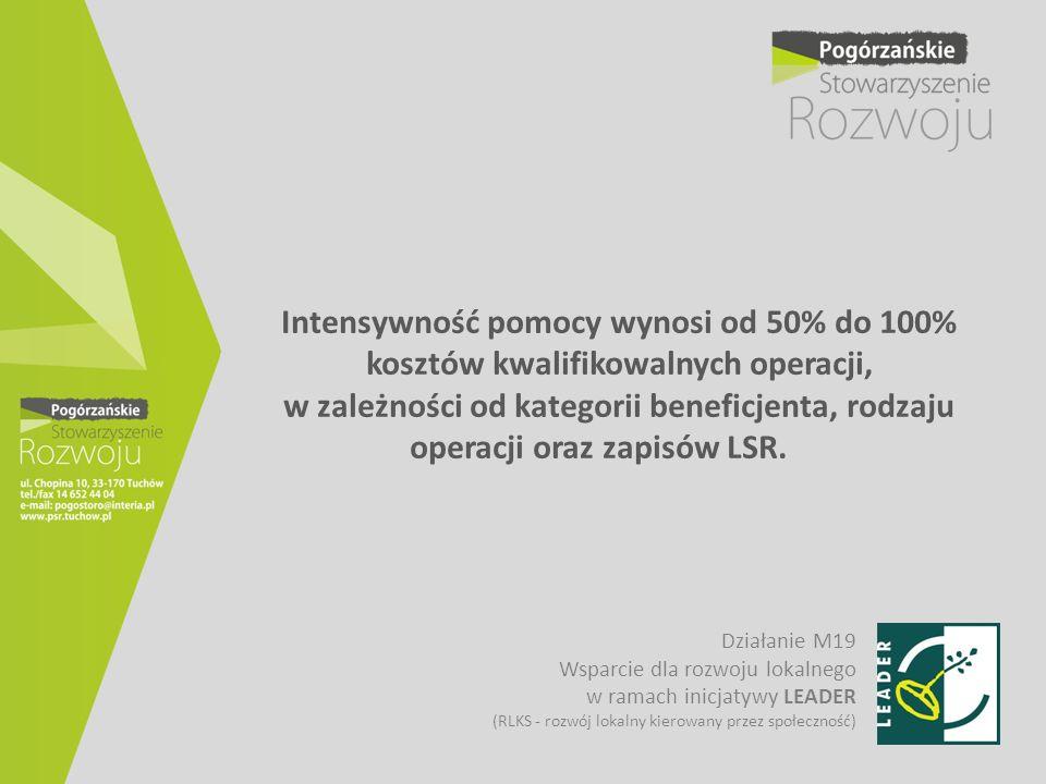 Intensywność pomocy wynosi od 50% do 100% kosztów kwalifikowalnych operacji, w zależności od kategorii beneficjenta, rodzaju operacji oraz zapisów LSR.