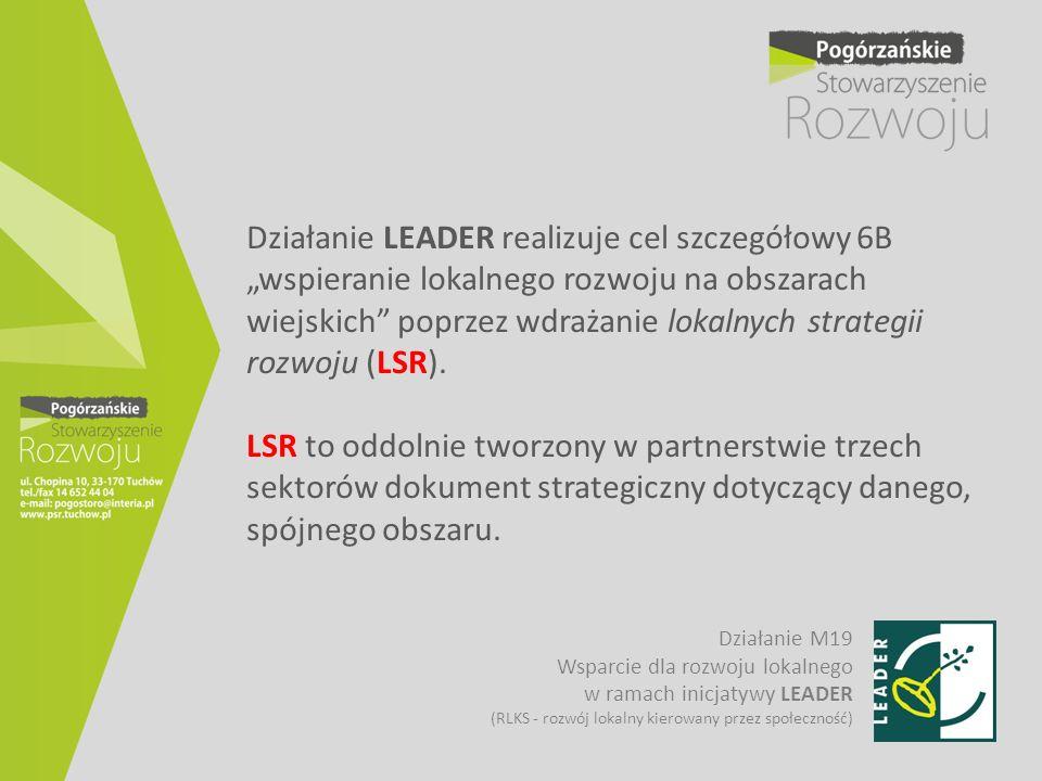 """Działanie LEADER realizuje cel szczegółowy 6B """"wspieranie lokalnego rozwoju na obszarach wiejskich poprzez wdrażanie lokalnych strategii rozwoju (LSR). LSR to oddolnie tworzony w partnerstwie trzech sektorów dokument strategiczny dotyczący danego, spójnego obszaru."""